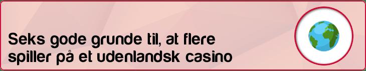 Seks gode grunde til udenlandske casinon
